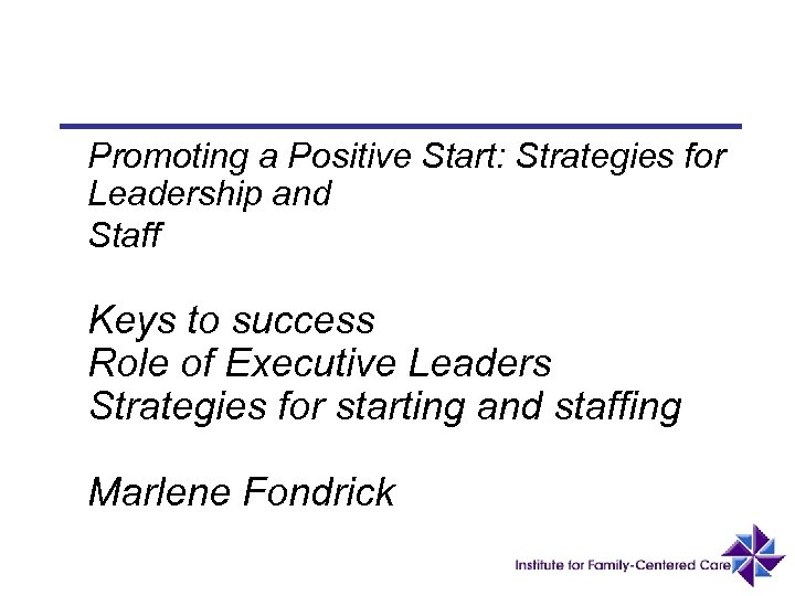 Promoting a Positive Start: Strategies for Leadership and Staff Keys to success Role of
