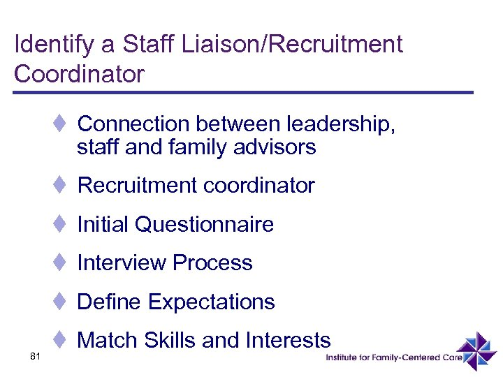Identify a Staff Liaison/Recruitment Coordinator t Connection between leadership, staff and family advisors t