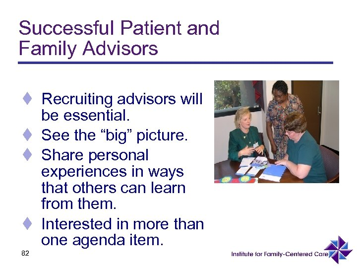 Successful Patient and Family Advisors t Recruiting advisors will be essential. t See the