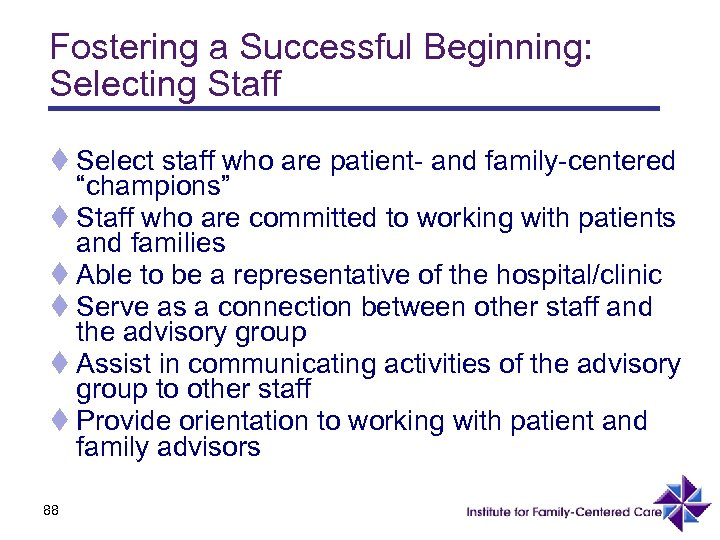Fostering a Successful Beginning: Selecting Staff t Select staff who are patient- and family-centered