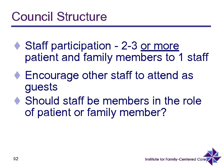 Council Structure t Staff participation - 2 -3 or more patient and family members