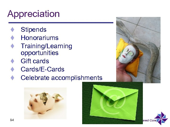 Appreciation Stipends Honorariums Training/Learning opportunities t Gift cards t Cards/E-Cards t Celebrate accomplishments t