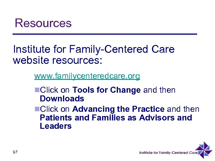 Resources Institute for Family-Centered Care website resources: www. familycenteredcare. org n. Click on Tools