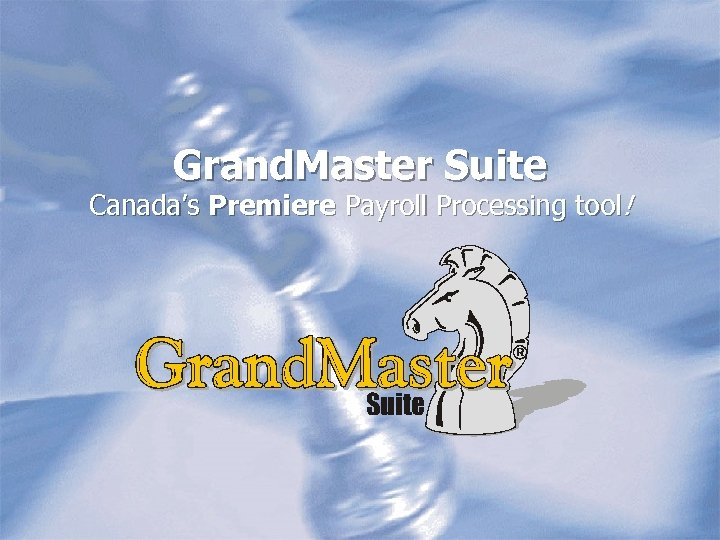 Grand. Master Suite Canada's Premiere Payroll Processing tool! Suite