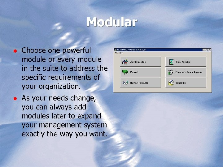 Modular l Choose one powerful module or every module in the suite to address