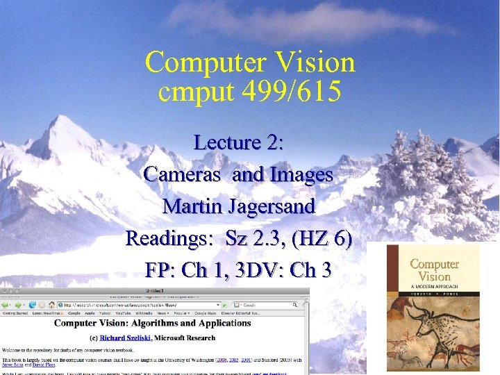 Computer Vision cmput 499/615 Lecture 2: Cameras and Images Martin Jagersand Readings: Sz 2.