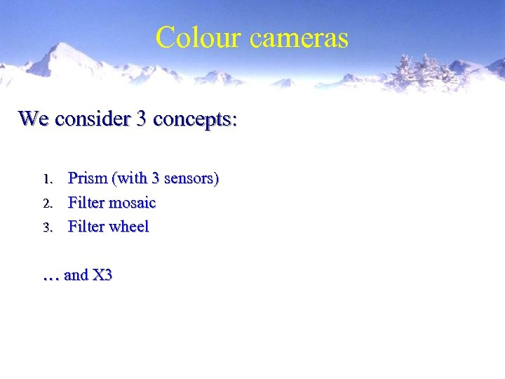 Colour cameras We consider 3 concepts: Prism (with 3 sensors) 2. Filter mosaic 3.