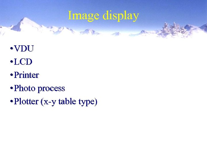 Image display • VDU • LCD • Printer • Photo process • Plotter (x-y