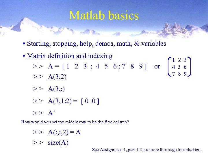 Matlab basics • Starting, stopping, help, demos, math, & variables • Matrix definition and