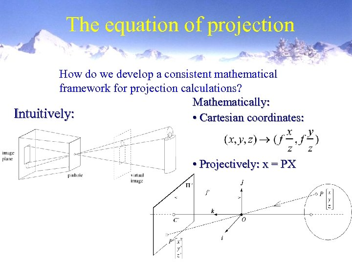 The equation of projection How do we develop a consistent mathematical framework for projection