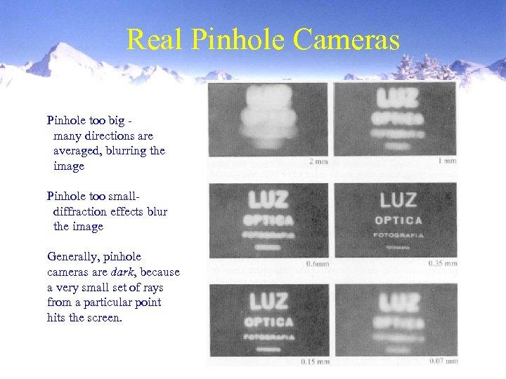 Real Pinhole Cameras Pinhole too big many directions are averaged, blurring the image Pinhole