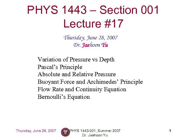 PHYS 1443 – Section 001 Lecture #17 Thursday, June 28, 2007 Dr. Jaehoon Yu