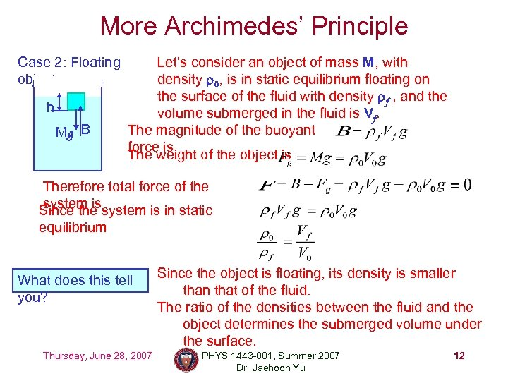 More Archimedes' Principle Case 2: Floating object h Mg B Let's consider an object