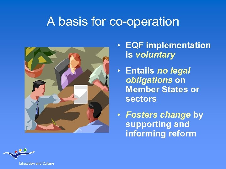 A basis for co-operation • EQF implementation is voluntary • Entails no legal obligations