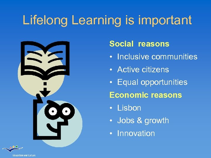 Lifelong Learning is important Social reasons • Inclusive communities • Active citizens • Equal