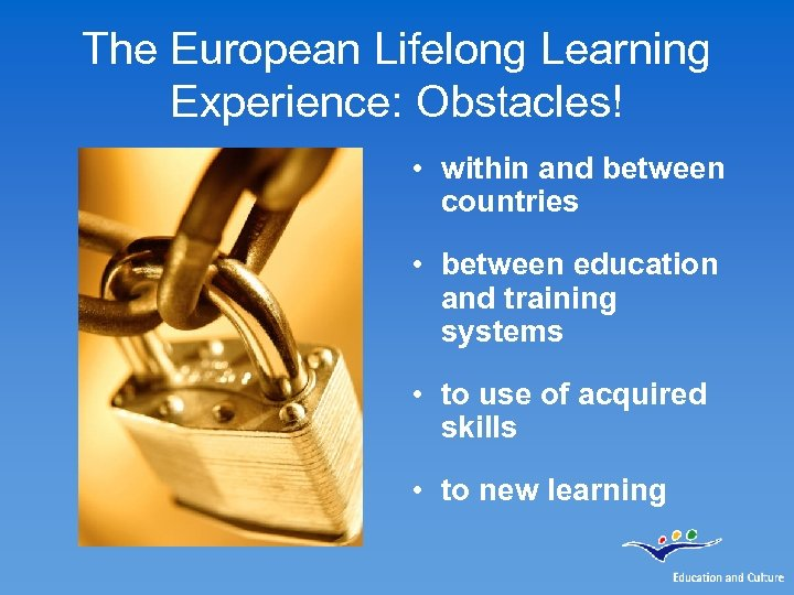 The European Lifelong Learning Experience: Obstacles! • within and between countries • between education