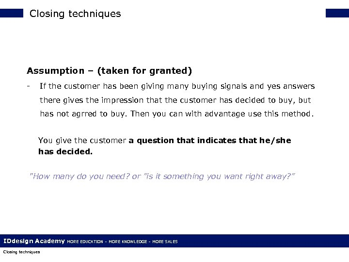 Closing techniques Assumption – (taken for granted) - If the customer has been giving