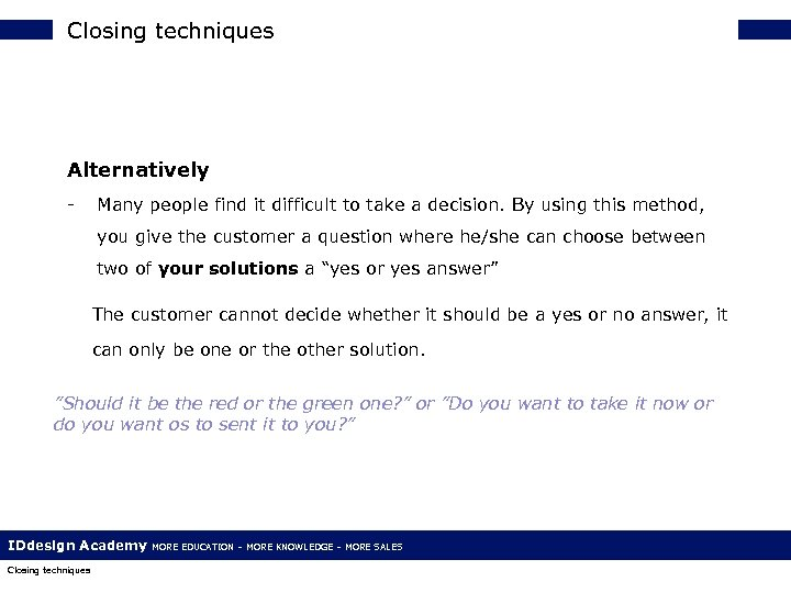 Closing techniques Alternatively - Many people find it difficult to take a decision. By