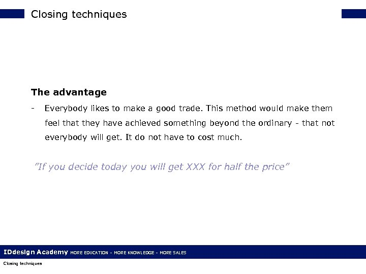 Closing techniques The advantage - Everybody likes to make a good trade. This method