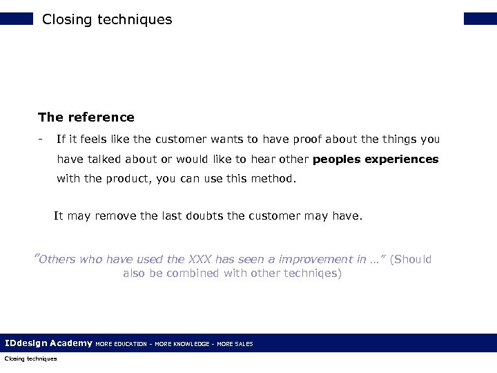 Closing techniques The reference - If it feels like the customer wants to have