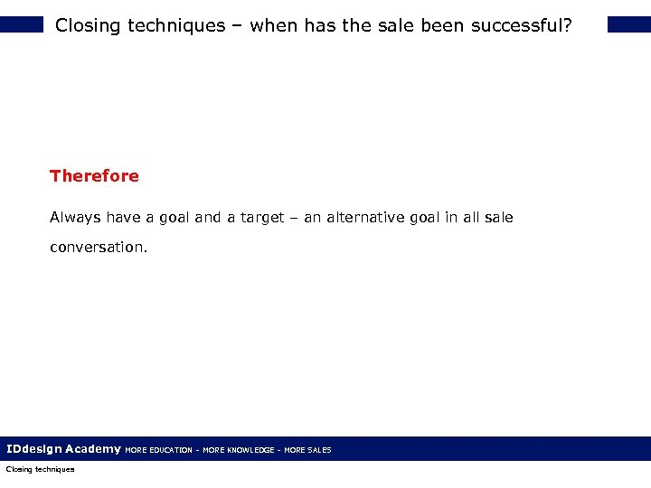 Closing techniques – when has the sale been successful? Therefore Always have a goal