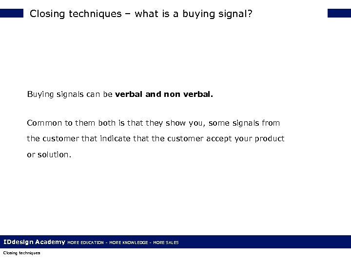 Closing techniques – what is a buying signal? Buying signals can be verbal and