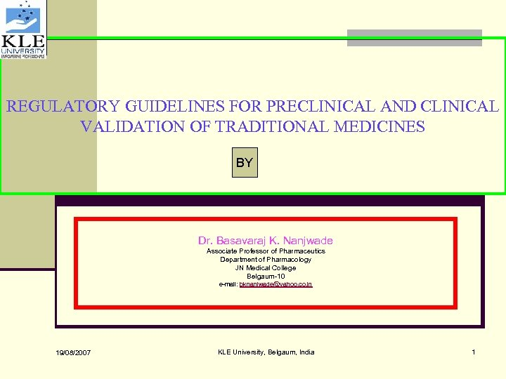 REGULATORY GUIDELINES FOR PRECLINICAL AND CLINICAL VALIDATION OF TRADITIONAL MEDICINES BY Dr. Basavaraj K.