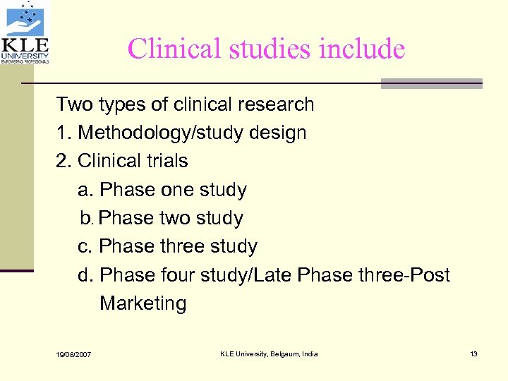 Clinical studies include Two types of clinical research 1. Methodology/study design 2. Clinical trials
