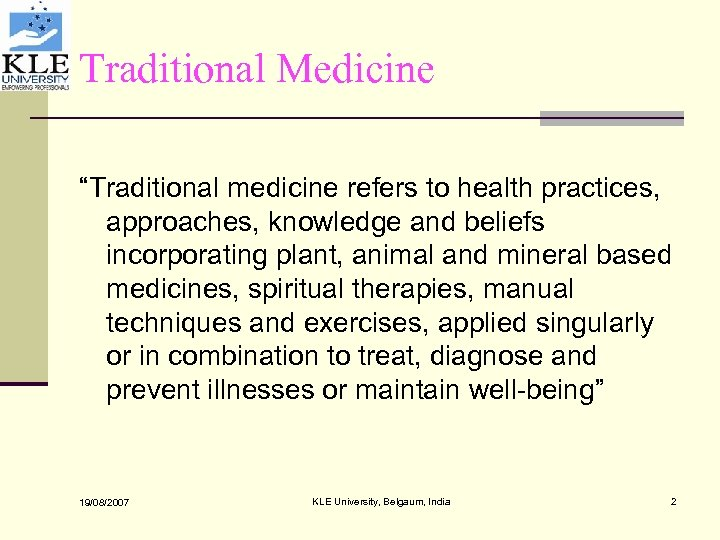 """Traditional Medicine """"Traditional medicine refers to health practices, approaches, knowledge and beliefs incorporating plant,"""