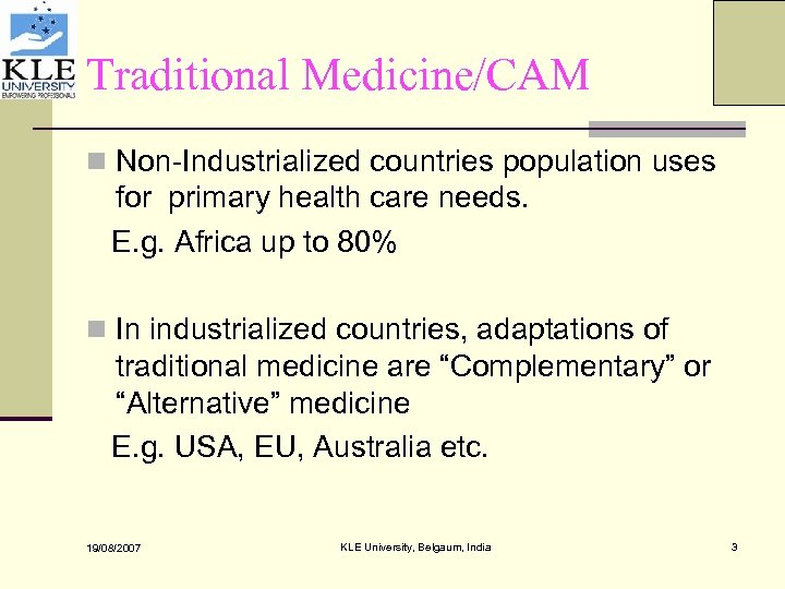 Traditional Medicine/CAM n Non-Industrialized countries population uses for primary health care needs. E. g.