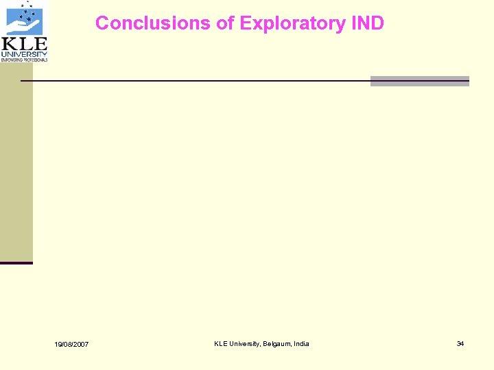 Conclusions of Exploratory IND 19/08/2007 KLE University, Belgaum, India 34