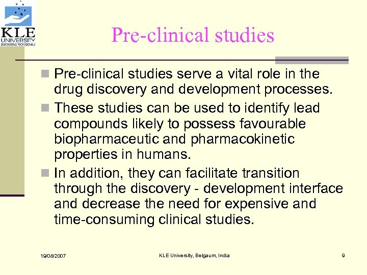 Pre-clinical studies n Pre-clinical studies serve a vital role in the drug discovery and