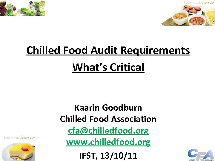 Chilled Food Audit Requirements What's Critical Kaarin Goodburn Chilled Food Association cfa@chilledfood. org www.