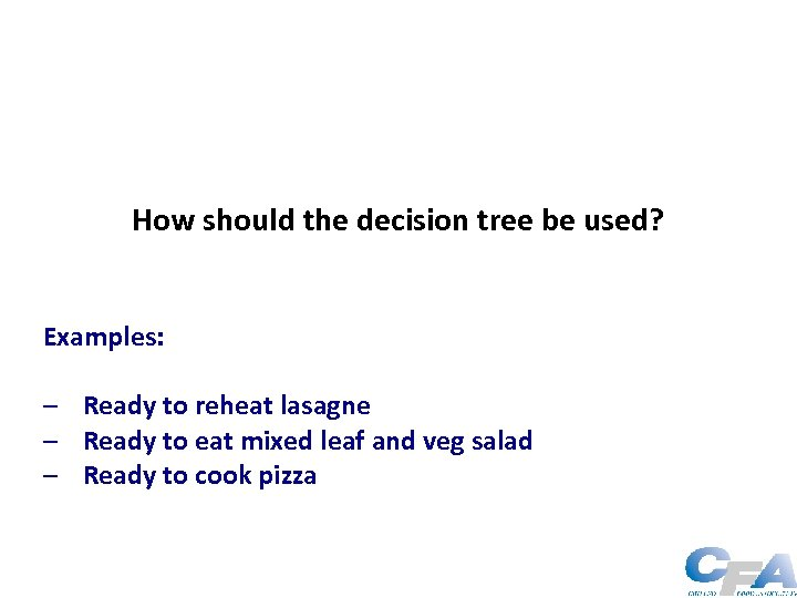 How should the decision tree be used? Examples: – Ready to reheat lasagne –