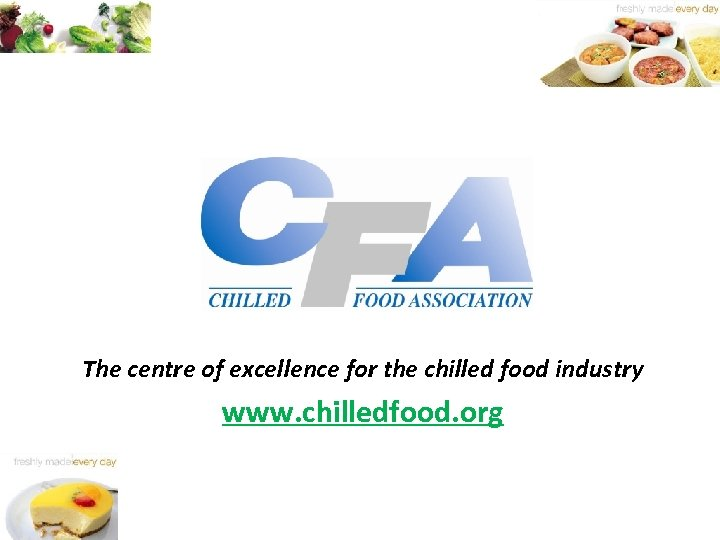The centre of excellence for the chilled food industry www. chilledfood. org