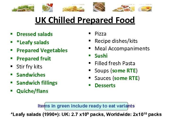UK Chilled Prepared Food § § § § Dressed salads *Leafy salads Prepared Vegetables