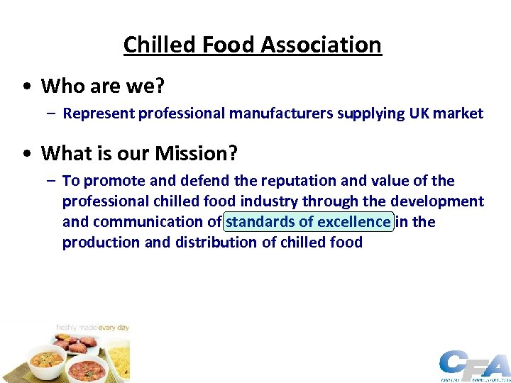 Chilled Food Association • Who are we? – Represent professional manufacturers supplying UK market