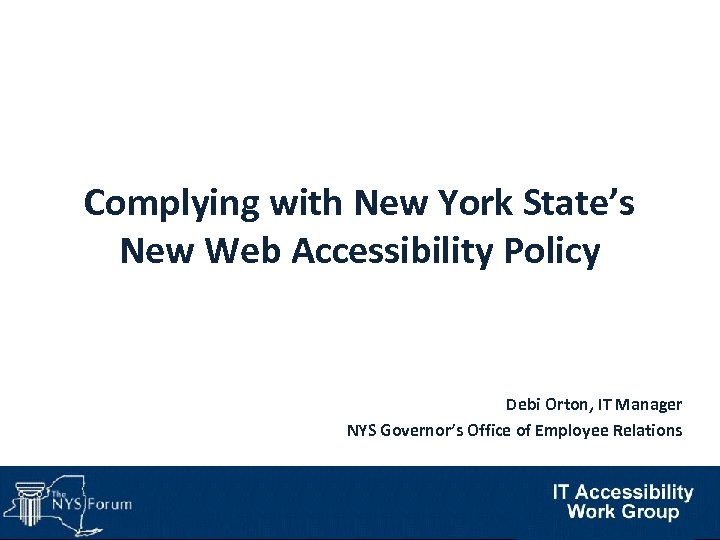 Complying with New York State's New Web Accessibility Policy Debi Orton, IT Manager NYS