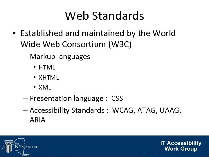 Web Standards • Established and maintained by the World Wide Web Consortium (W 3
