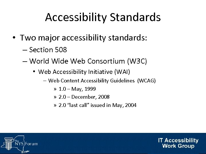 Accessibility Standards • Two major accessibility standards: – Section 508 – World Wide Web
