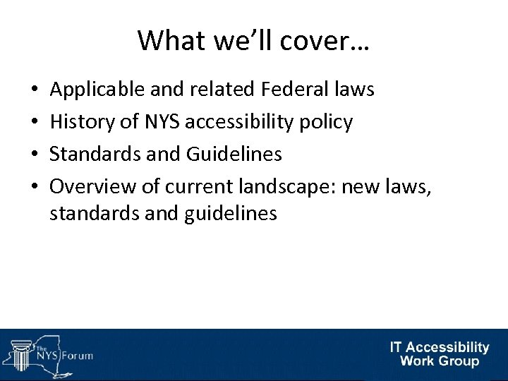 What we'll cover… • • Applicable and related Federal laws History of NYS accessibility
