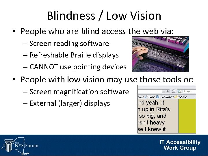 Blindness / Low Vision • People who are blind access the web via: –
