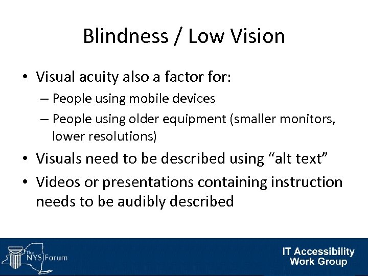 Blindness / Low Vision • Visual acuity also a factor for: – People using