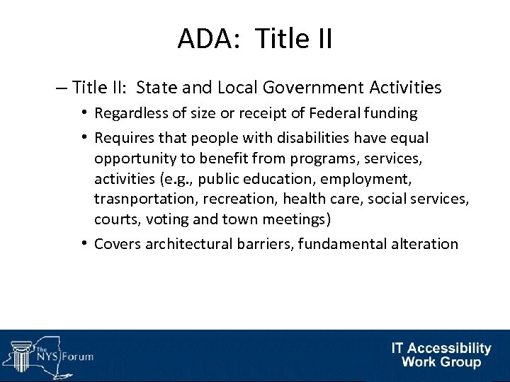 ADA: Title II – Title II: State and Local Government Activities • Regardless of