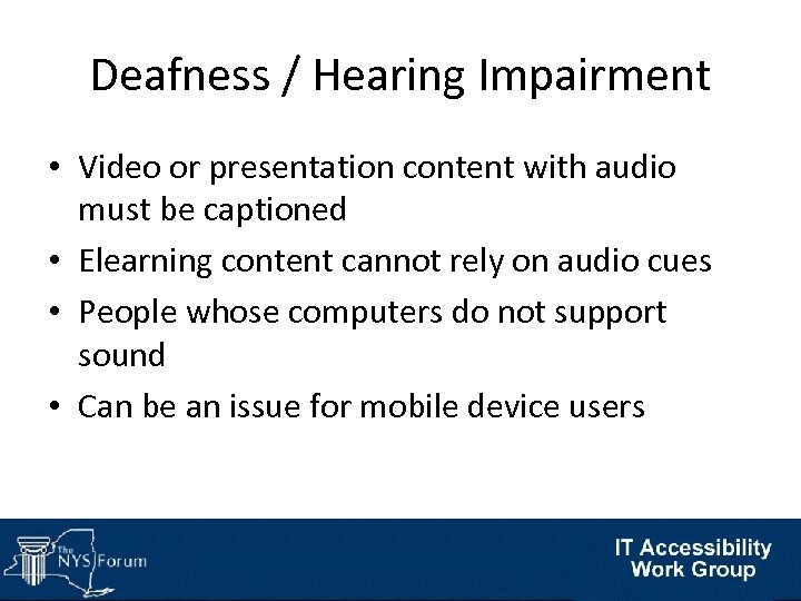 Deafness / Hearing Impairment • Video or presentation content with audio must be captioned