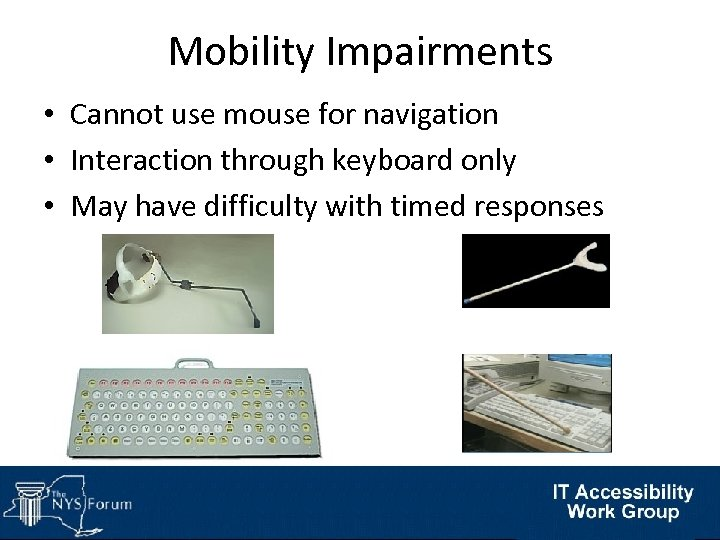 Mobility Impairments • Cannot use mouse for navigation • Interaction through keyboard only •