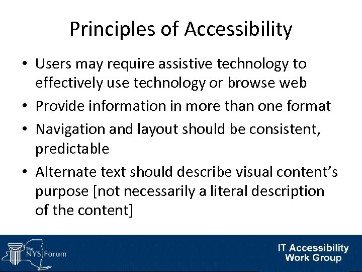 Principles of Accessibility • Users may require assistive technology to effectively use technology or