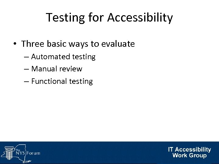 Testing for Accessibility • Three basic ways to evaluate – Automated testing – Manual