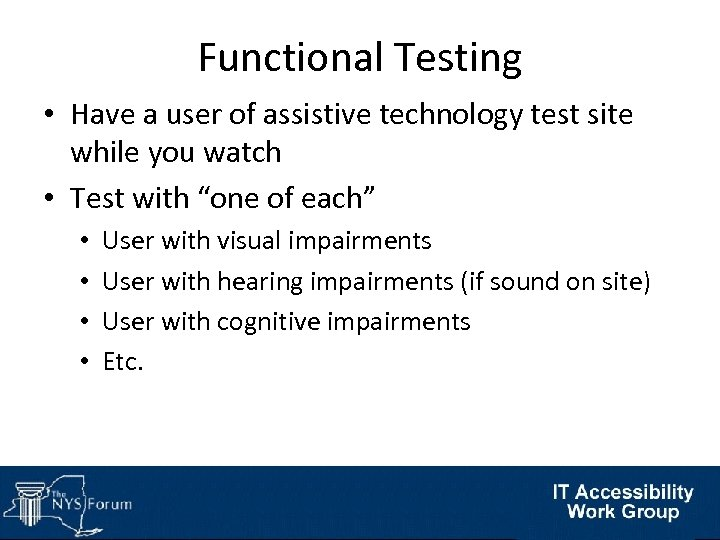 Functional Testing • Have a user of assistive technology test site while you watch
