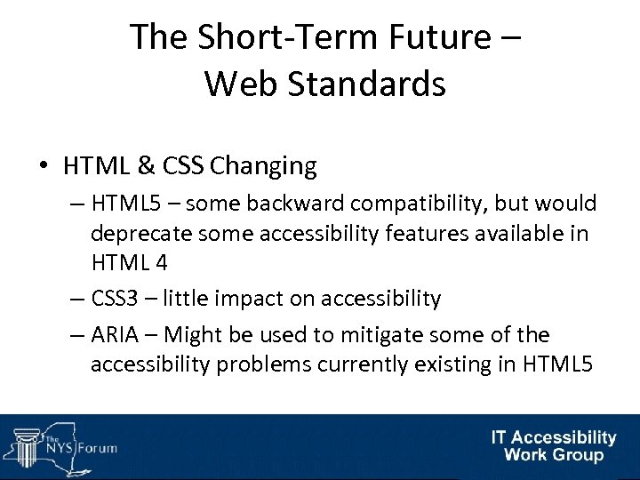 The Short-Term Future – Web Standards • HTML & CSS Changing – HTML 5